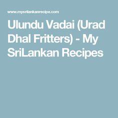 Ulundu Vadai (Urad Dhal Fritters) - My SriLankan Recipes