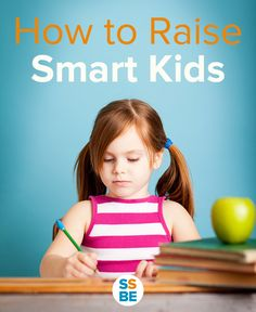 Everyone wants to know how to raise a smart child while still letting kids be kids. Read how to instill a love of learning and help your child excel.