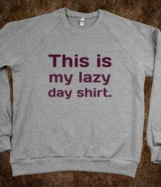 This is my lazy day shirt..ohmygosh i need this!