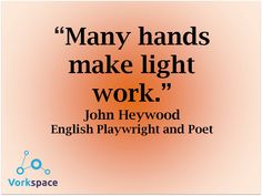 Many hands make light work #JohnHeywood