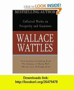 Wallace Wattles Collected Works on Prosperity and Greatness (9781936136087) Wallace Wattles , ISBN-10: 1936136082  , ISBN-13: 978-1936136087 ,  , tutorials , pdf , ebook , torrent , downloads , rapidshare , filesonic , hotfile , megaupload , fileserve