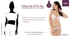 Tip of the day : Best Bra for broad & Boat neck top  Visit us at : www.mayalingerie.com  Shop now at : http://prettysecrets.com/maya-passion-pink-underwire-balconette-bra-bikini-set