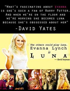 I love that she wasn't an actress. She was just a fan and she got to be Luna. That's one of my favourite things about her.