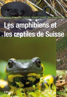 Meyer, Andreas / Zumbach, Silvia / Schmidt, Benedikt / Monney, Jean-Claude «Les amphibiens et les reptiles de Suisse. » | 978-3-258-07351-4 | www.haupt.ch