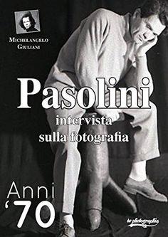 Pasolini intervista sulla fotografia: interviste a person...…