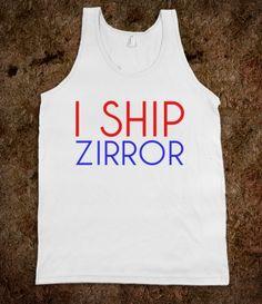 I SHIP ZIRROR and zerrie