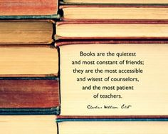 Books are the quietest and most constant of friends; they are the most accessible and wisest of counselors, and the most patient of teachers.