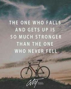 The one who falls and gets up is stronger than the one who never fell.