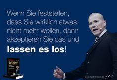 Wenn Sie feststellen, dass Sie wirklich etwas nicht mehr wollen, dann akzeptieren Sie das und lassen es los.  www.martinlimbeck.de