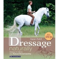 Buy Dressage naturally: Dressur im Sinne des Natural Horsemanship by Karen Rohlf and Read this Book on Kobo's Free Apps. Discover Kobo's Vast Collection of Ebooks and Audiobooks Today - Over 4 Million Titles! Natural Horsemanship, Horse Books, Animal Books, Western Riding, Horse Riding, Dressage, Therapeutic Horseback Riding, Horse Training Tips, Horse Grooming