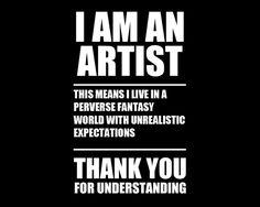 I'm an artist, and I'm sensitive about my stuff...