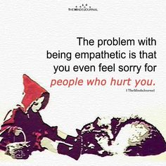 The Problem With Being Empathetic Wisdom Quotes, True Quotes, Words Quotes, Sayings, Faith Quotes, Quotes Quotes, Empath Traits, Intuitive Empath, The Words