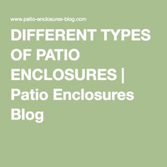 DIFFERENT TYPES OF PATIO ENCLOSURES   Patio Enclosures Blog Patio Enclosures, Different Types, Patio Roof, Porches, How To Remove, Blog, Front Porches, Porch, Blogging