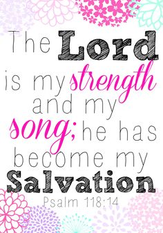 Just a little encouragement to brighten your day! I think we are going to spend the day relaxing and maybe going to the state fair! Hope you get some time to breath and Psalms Verses, Bible Verses Quotes, Scriptures, Favorite Bible Verses, Favorite Quotes, Psalm 118 14, Lord Is My Strength, My Salvation, God Loves Me