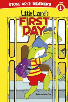 Little Lizard's First Day by Melinda Melton Crow. For ages 4-6. It's Gary the lizards first day of school.