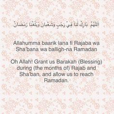 Oh Allah! Grant us Barakah (Blessing) during (the months of) Rajab and Sha'ban, and allow us to reach Ramadan. #Rajab #Shaban #Ramadan