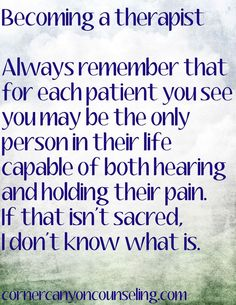 You may be the only person capable of both hearing and holding their #pain.  That is #sacred. #psychotherapy
