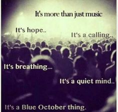 Blue October, Justin Furstenfeld, It's more than just music, It's hope, it's a calling, It's breathing, It's a quiet mind, It's a blue october thing,