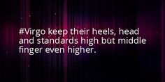 #Virgos are Notorious for high standards!