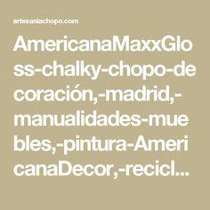 AmericanaMaxxGloss-chalky-chopo-decoración,-madrid,-manualidades-muebles,-pintura-AmericanaDecor,-reciclaje-Tienda