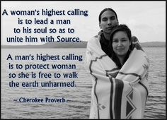 Cherokee Proverb on a man's and woman's Highest Calling