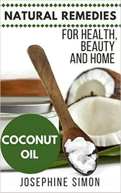Coconut Oil: Natural Remedies for Health, Beauty and Home (Natural Remedies for Healthy, Beauty and Home Book 3) - Kindle edition by Josephine Simon. Crafts, Hobbies & Home Kindle eBooks @ Amazon.com.