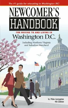 Newcomer's Handbook for Moving to and Living in Washington, DC Including Northern Virginia and Suburban Maryland by Mike Livingston. $8.39. 434 pages. Publisher: First Books (December 19, 2011)