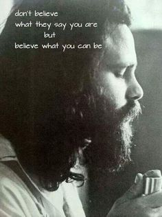 don't believe what they saw you are but believe what you can be - Jim Morrison True Quotes, Words Quotes, Sayings, Jim Morrison Poetry, Les Doors, Ray Manzarek, Jim Morison, Musician Quotes, The Doors Jim Morrison