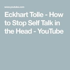 Eckhart Tolle - How to Stop Self Talk in the Head - YouTube