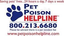 Pet Poison Helpline 800-213-6680 www.petpoisonhelpline.com   Pet Poison Helpline is a 24-hour animal poison control service available throughout the U.S., Canada, and the Caribbean for pet owners and veterinary professionals who require assistance with treating a potentially poisoned pet. 39 dollar per incident fee.