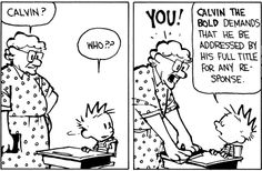 Calvin and Hobbes - CALVIN THE BOLD demands that he be addressed by his full title for any response...