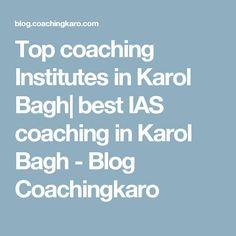 Top coaching Institutes in Karol Bagh  best IAS coaching in Karol Bagh - Blog Coachingkaro