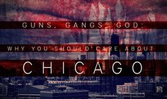 Guns, Gangs and Why We Should Care About Chicago
