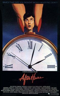 After Hours.  Martin Scorsese. A black comedy starring Rosanna Arquette, Griffin Dunne, Linda Fiorentino, Teri Garr, Cheech and Chong, John Heard, Catherine O'Hara, and Bronson Pinchot.  An ordinary guy has the worst night of his life after agreeing to visit a girl in Soho he met earlier that evening at a coffee shop.