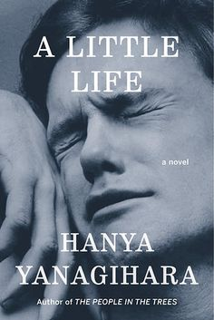 "A Little Life by Hanya Yanigahara | 43 Books You Won't Be Able To Stop Talking About | ""an amazingly written novel that explores traumatic childhood abuse but also the universal human capacity for kindness, forgiveness, and unconditional love."" #buzzfeedrecommendations"
