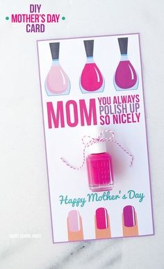 DIY Nail Polish Mother's Day Card. Mom, you always polish up so nicely! Download your free copy here --->