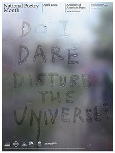 Do I dare disturb the universe? National Poetry Month Poster The 2009 poster was designed by Paul Sahre and features a line from T. Eliot's The Love Song of J. Alfred Prufrock: Do I dare disturb the universe? Graphic Design Posters, Graphic Design Inspiration, Typography Design, Book Design, Cover Design, Layout Design, Design Design, Schrift Design, National Poetry Month