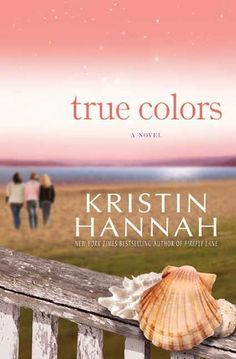 True Colors... First Kristin Hannah book ever read, I'm sure I will read many more. Very good book about sisters, love, legal system, etc. highly recommended