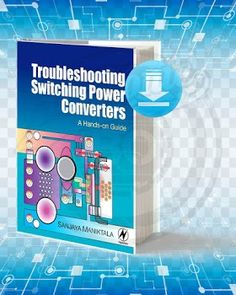 Title: Troubleshooting Switching Power Converters: A Hands-on Guide. Pages: Format: Pdf. Electronics Mini Projects, Power Electronics, Electronics Basics, Electronic Circuit Projects, Electrical Engineering Books, Electrical Projects, Electrical Installation, Chemical Engineering, Electronic Engineering