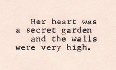 Her heart was a secret garden and the walls were very high #depression