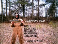 Tools From The Midnight Marijuana Gardener by Curtis R Wetzel by Curtis Wetzel. $9.56. http://www.letrasdecanciones365.com/detailb/dpigi/Bi0g0i5qIl7uEk7p0fYi.html. Author: Curtis Wetzel. 113 pages. The skills in this book will allow you to be successful in your first year of growing Marijuana in the wild. If you can accept the information for what it says, and allow the knowledge to be the way it is, and then apply it; you'll be rich, naturally! All I'm asking for is less ...