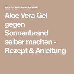 Aloe Vera Gel gegen Sonnenbrand selber machen - Rezept & Anleitung