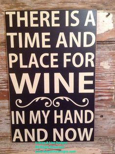There's A Time And Place For Wine. In My Hand by DropALineDesigns