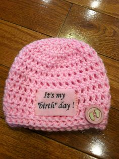 Its My 'Birth' day Crochet Beanie Skullcap Hat-Babys First Hat-Keepsake-Photo Prop-birth announcement. $11.00, via Etsy.