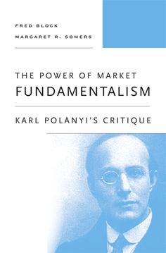 The free market is an impossible utopia - Karl Polanyi died decades ago, but his ideas about the economy help us understand both the causes of the economic crisis and its aftermath