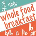 16 Balls in the Air- Motherhood is Motherhood.: Go Boxless! 31 days of Whole Food for Breakfast