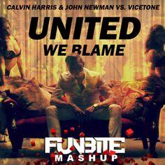 Calvin Harris & John Newman vs. Vicetone - United We Blame (Funbite Mashup)