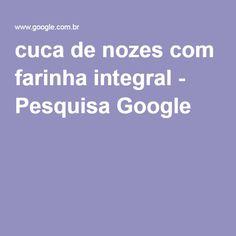 cuca de nozes com farinha integral - Pesquisa Google