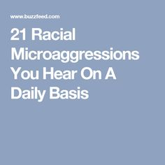 21 Racial Microaggressions You Hear On A Daily Basis