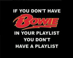 David Bowie kind of is my playlist right now.